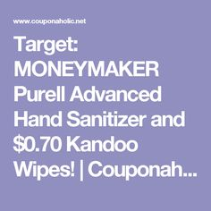 Target: MONEYMAKER Purell Advanced Hand Sanitizer and $0.70 Kandoo Wipes!  |   Couponaholic.net