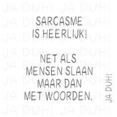 Sarcasme. Ja Duh! #humor #tekst #Nederlands #Facebook #grappig