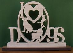 I Love Dogs Desk Sign Unique Gift Cut On Scroll Saw