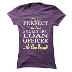 I'm not perfect, but I'm a smokin hot Loan Officer T-Shirt Hoodie Sweatshirts uea