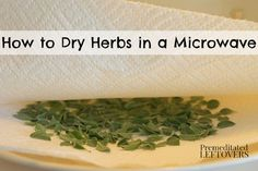 How to Dry Herbs in a Microwave - A quick and easy method for drying herbs using a microwave