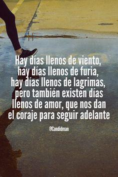 """""""Hay #Dias llenos de #Viento, hay días llenos de #Furia, hay días llenos de #Lagrimas, pero también existen días llenos de #Amor, que nos dan el #Coraje para seguir #Adelante"""". @candidman #Frases #Motivacion #Candidman"""