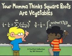 Your Momma Thinks Square Roots Are Vegetables: A FoxTrot Collection: Bill Amend… Math Puns, Math Memes, Math Humor, Nerd Humor, Algebra Humor, Science Humour, Nerd Jokes, Maths, I Love Math