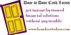 Door to Door Cash Loans are the greatest financial solution that can be trusted by anyone. It is designed especially with this thought that you get the cash in time of need. So don't waste time for applying! http://www.loandoortodoor.com/door-to-door-cash-loans.html