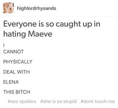 I don't dislike Elena, it's more of a strong disappointment. She wasn't actively trying to **** up lives like Maeve is.
