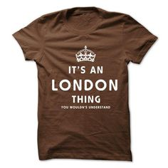 It's An LONDON Thing You Wouldn't Understand T Shirts, Hoodies, Sweatshirts. GET ONE ==> https://www.sunfrog.com/No-Category/Its-An-LONDON-Thing-You-Wouldns-Understand.html?41382