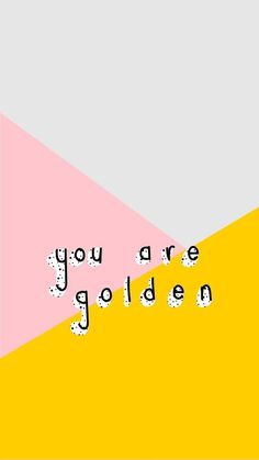August Evie Adrienne Inspirational Quotes Be The Good Fertility Awareness Sustainable Baby Brand original post You are golden The Words, Positive Vibes, Positive Quotes, Staying Positive, Words Quotes, Me Quotes, You Are Quotes, Young Quotes, Friend Quotes