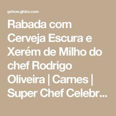 Rabada com Cerveja Escura e Xerém de Milho do chef Rodrigo Oliveira | Carnes | Super Chef Celebridades - Receitas Gshow