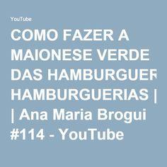 COMO FAZER A MAIONESE VERDE DAS HAMBURGUERIAS | Ana Maria Brogui #114 - YouTube