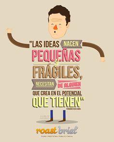 Las ideas nacen pequeñas y frágiles, necesitan de alguien que crea en el potencial que tienen #Desing