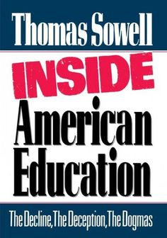 Inside American Education: The Decline, the Deception, the Dogmas | Thomas Sowell
