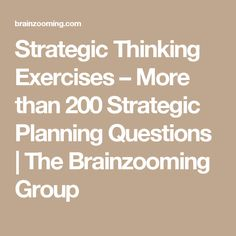 Strategic Thinking Exercises – More than 200 Strategic Planning Questions   The Brainzooming Group