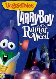 Larryboy and the Rumor Weed - In this classic VeggieTales installment, Junior Asparagus and Laura Carrot find out how easily gossip spreads when they unintentionally tell a fib about Larryboy's butler, Alfred. Next thing you know, their story is spreading through Bumblyburg.