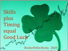 If you have the skills and the time is right, you will have good luck