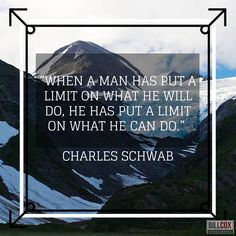 When man has put a limit on what he will do, he has put a limit on what he can do.