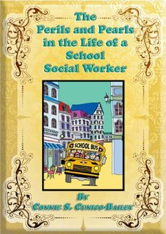 THE PERILS AND PEARLS IN THE LIFE OF A SCHOOL SOCIAL WORKER by Connie Cunico-Bailey. $9.99. 111 pages. Publisher: Connie S. Cunico-Bailey (May 31, 2011). A Humorous look into the life of a School Social Worker.                            Show more                               Show less Social Work Humor, School Social Work, Bailey May, Social Workers, Private Practice, School Psychology, New Career, Children And Family, Adolescence