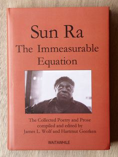 Sun-Ra's Immeasurable Equation is the only edition of Sun Ra's complete poetry and prose in one volume. Sun Ra's poetry leaves everything behind what's called contemporary, and flings out pictures of infinity into the outer space. These poems are for tomorrow. This is the only edition of Sun Ra's complete poetry and prose in one volume.