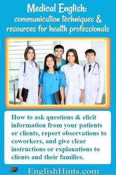 Learn the medical English that health professionals need for clear communication with clients and coworkers.