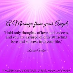 "A Message from your Angels  ""Hold only thoughts of #love and #success, and you are assured of only attracting  love and success into your life.""  ~ Doreen Virtue ~"