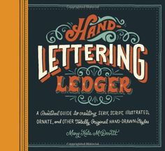 Hand-Lettering Ledger: A Practical Guide to Creating Serif, Script, Illustrated, Ornate, and Other Totally Original Hand-Drawn Styles, http://www.amazon.com/dp/1452125589/ref=cm_sw_r_pi_awdm_nVpkwb0N6TDGP