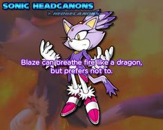 Blaze can breathe fire like a dragon, but prefers not to.