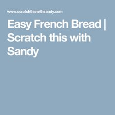 Easy French Bread | Scratch this with Sandy