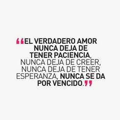 El verdadero amor nunca deja de tener paciencia, nunca deja de creer, nunca deja de tener esperanza, NUNCA SE DA POR VENCIDO.