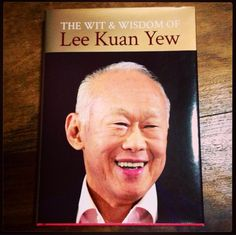 The Wit Wisdom of Lee Kwan Yew