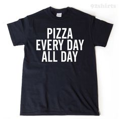 Pizza Every Day All Day! A personal favorite from my Etsy shop https://www.etsy.com/listing/467854307/pizza-every-day-all-day-t-shirt-funny  #pizza