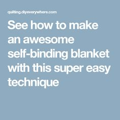 See how to make an awesome self-binding blanket with this super easy technique