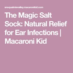 The Magic Salt Sock: Natural Relief for Ear Infections Natural Ear Ache Remedies, Home Remedies For Nausea, Cough Remedies For Kids, Ear Infection Home Remedies, Home Remedies For Skin, Home Remedy For Cough, Health Remedies, Coconut Oil For Fleas, Coconut Oil For Teeth
