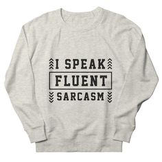 I Speak Fluent Sarcasm - Funny Quotes Gift | diogocalheiros's Artist Shop Gifts For Father, Gifts For Husband, Shopping Humor, Sarcasm Humor, Dad Jokes, My Mood, Best Dad, Just For Laughs, Mens Sweatshirts