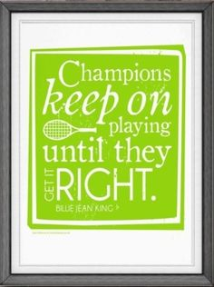 """Tennis Billie Jean King Quote Print """"Champions keep on playing until they get it right"""". I will keep playing ! Tennis Shop, Tennis Party, Tennis Gifts, Play Tennis, Tennis Doubles, Tennis Funny, Tennis Humor, Volleyball Workouts, King Quotes"""