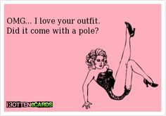 funny rotten e-cards | Rottenecards - OMG... I love your outfit. Did it come with a pole?