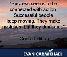 Success seems to be connected with action.   Successful people keep moving. They make mistakes, but thy don't quit. More inspiration at http://www.evancarmichael.com/