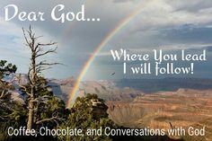 Where YOU lead I WILL follow!
