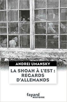 La Shoah à l'Est : regards d'Allemands - Andrej Umansky - Livres