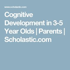 Cognitive Development in 3-5 Year Olds | Parents | Scholastic.com