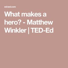 What makes a hero? - Matthew Winkler | TED-Ed