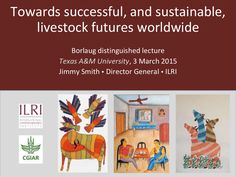 Towards successful, and sustainable, livestock futures worldwide by ILRI via slideshare, 3 Mar 2015