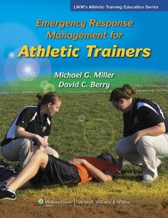 Emergency Response Management for Athletic Trainers (Athletic Training #Education)/Michael Miller, David Berry