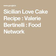 Sicilian Love Cake Recipe : Valerie Bertinelli : Food Network