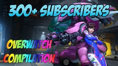 300+ SUBSCRIBERS!!! + Overwatch Kill Streaks & Best Moments Compilation