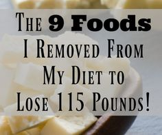 The 9 Foods I Removed From My Diet to Lose 115 Pounds