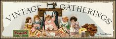 """Vintage Gatherings- WELCOME TO VINTAGE GATHERINGS - It is our goal to offer you my """"Pattern's From The Past"""", Elizabeth Bishop Bed Doll Patterns, CD's with beautif ul vintage graphics, Vintage Fabric's, Laces, Doll Patterns by Sue Sizemore, Buttons and many other great finds!"""
