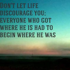 #goodmorningparkland don't let life discourage you, everyone who got where he is had to begin where he was