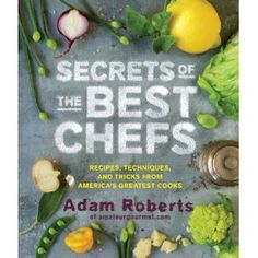 Secrets of Great Chefs Recipes, Techniques, and Tricks from Americas Best Cooks (out 13 Oct 2012)