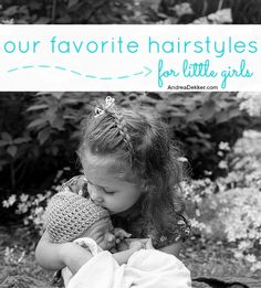 Our Favorite Hairstyles for Little Girls- all are relatively easy