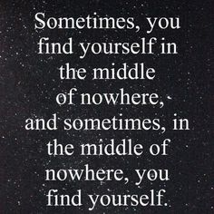 "Quote : ""Sometimes, you find yourself in the middle of nowhere, and sometimes, in the middle of nowhere, you find yourself."""