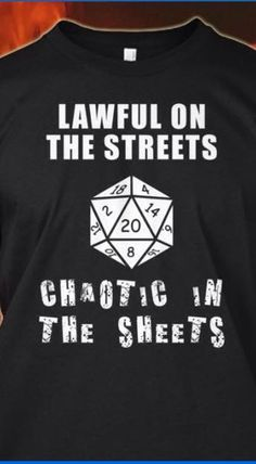 Lawful on the streets chaotic in the sheets. Dungeons and Dragons. D&D. D20. T-shirts. Geek style.